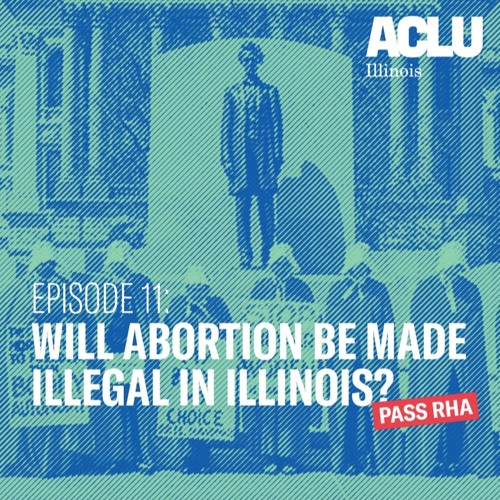 Episode 11: Will Abortion Be Made Illegal in Illinois?