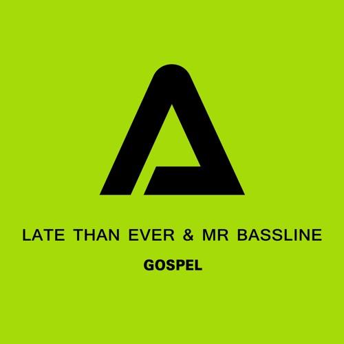 Late Than Ever & Mr Bassline - Gospel  (Original Mix)
