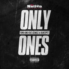 Only Ones - Yung King ft Ice Meez x TajHeSpitz ( Official Audio ) Prod . JRayVaughn