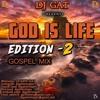 Download DJ Gat  - God Is Life Gospel Mix Vol. 2 (Gospel Mixtape 2019) Mp3
