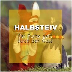 Halbsteiv - Der Fuchs Geht Durch Den Wald 2K19