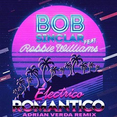 Bob Sinclar Ft Robbie Williams- Electrico Romantico (Adriàn Verdà Remix)