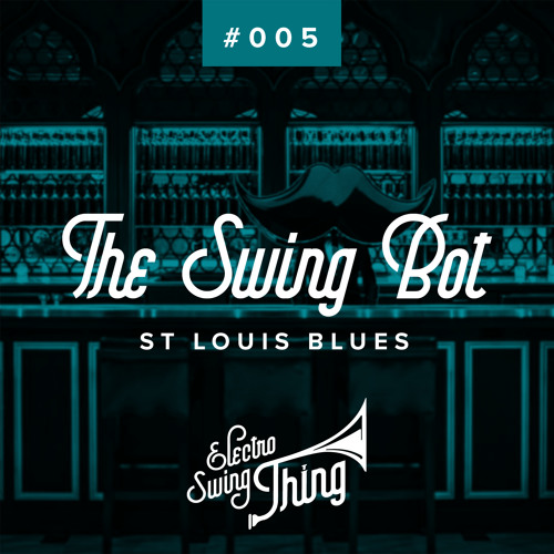 The Swing Bot - St Louis Blues // Electro Swing Thing #005