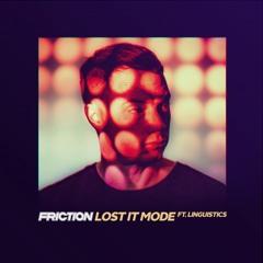 Friction - Lost It Mode (ft. Linguistics)