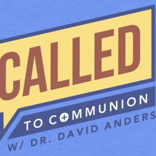 Called to Communion 051919 - (Best of) Is the Catholic Church Actually Helping the World?