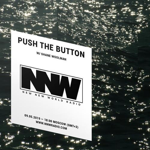 Push The Button w/ Shane Woolman - 9th May 2019