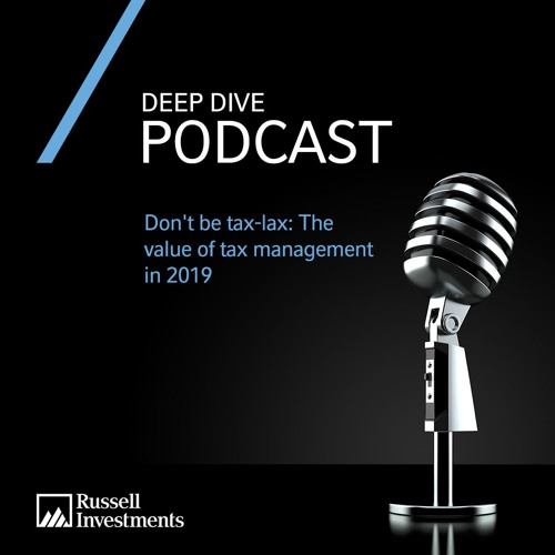 Deep Dive | Don't be tax-lax: The value of tax management in 2019