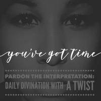 Pardon the Interpretation Vol. 116: You've Got Time