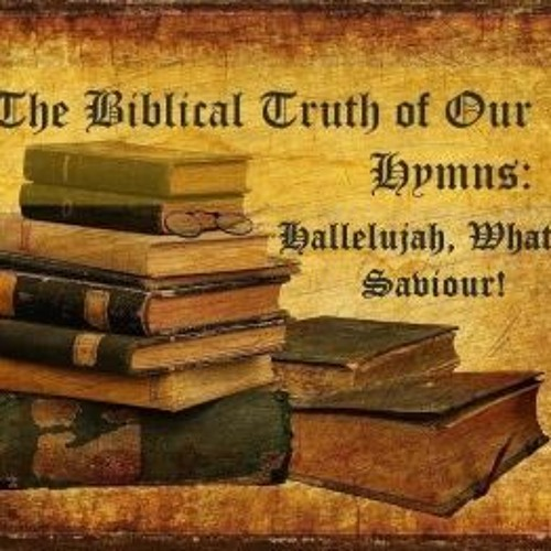 The Biblical Truth Of Our Hymns Hallelujah What A Saviour