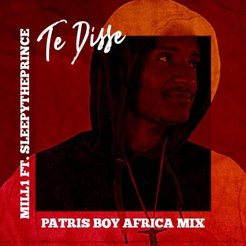 Mill1 Feat. SleepyThePrince-Te Disse(Patris Boy Africa Mix)
