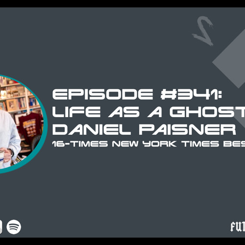 Episode #341: Life as a Ghost with Daniel Paisner