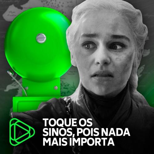 Podcast Minha Série 05 - Game of Thrones S08E05: toquem os sinos, salvem a série!
