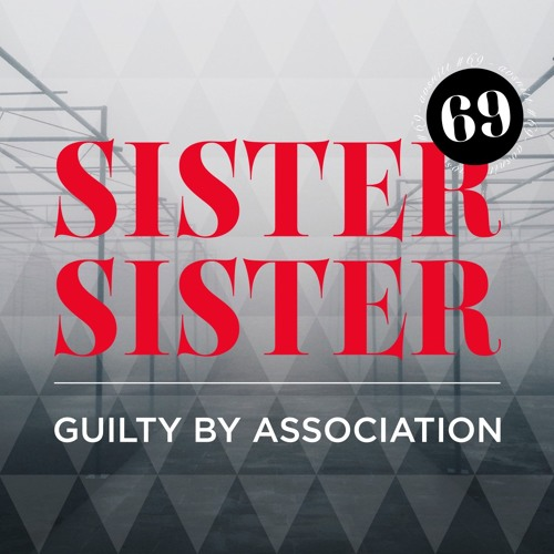 #69 Guilty by association