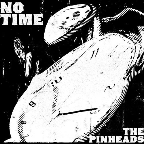 The Pinheads - No Time