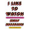 I Like to Watch by Emily Nussbaum, read by Emily Nussbaum