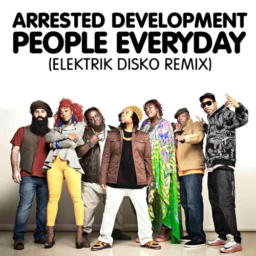 Arrested Development - People Everyday (Elektrik Disko Remix) [FREE D/L]