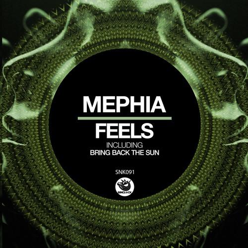 Mephia - Feels (incl. Bring Back The Sun) - SNK091