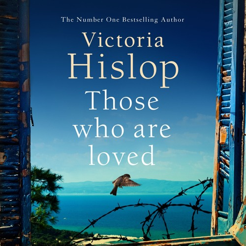 THOSE WHO ARE LOVED by Victoria Hislop, read by Juliet Stevenson