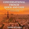 Conversational French Quick and Easy: For Beginners, Intermediate, and Advanced Speakers By Yatir Ni