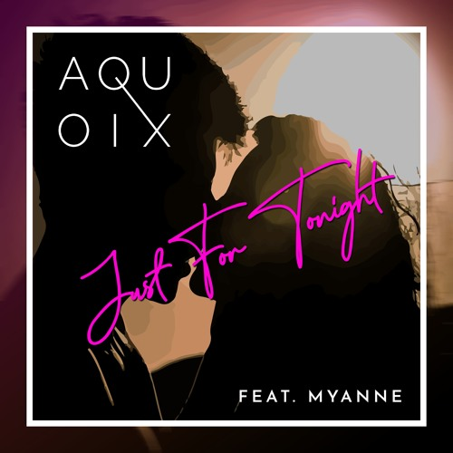 AQUOIX feat. Myanne - Just For Tonight