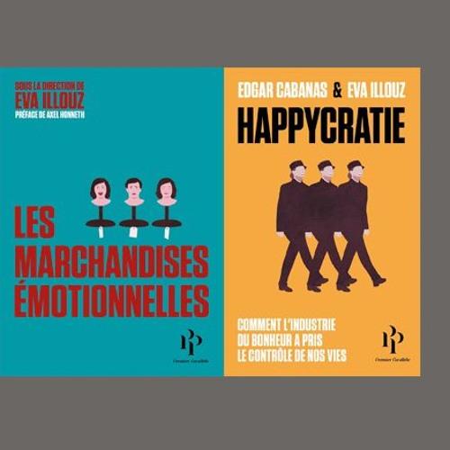 """Eva Illouz, """"Happycratie"""" et """"Les marchandises émotionnelles"""", éd.  Premier Parallèle"""