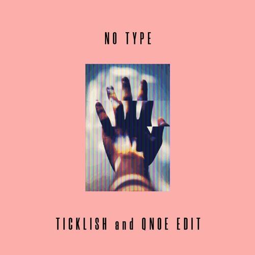 No Type (Ticklish & Qnoe Edit)