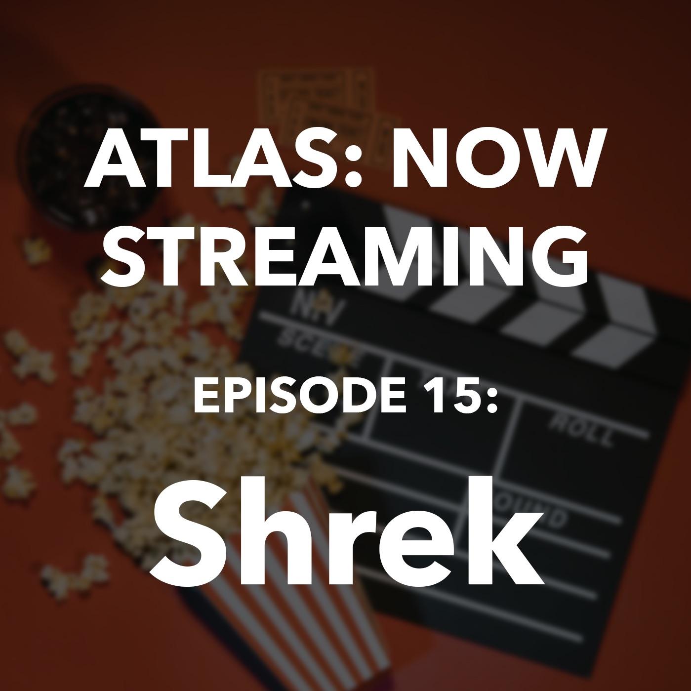 Atlas: Now Streaming Episode 15 - Shrek