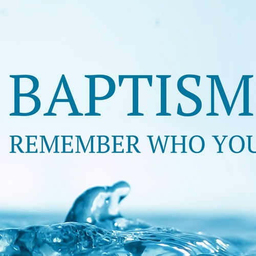 Baptism: Remember Who You Are