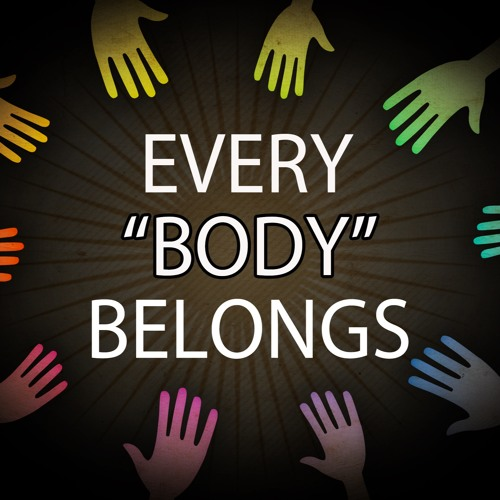 "Every ""Body"" Belongs"