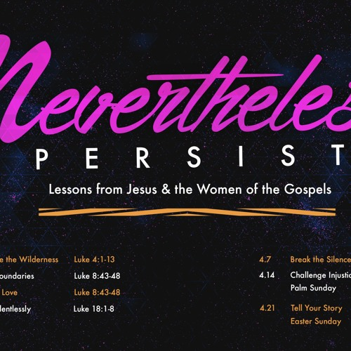Nevertheless, Persist: Lessons from Jesus & the Women of the Gospels