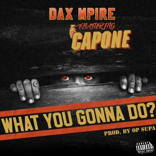 Dax Mpire - What you gonna do  Feat. Capone (CNN)