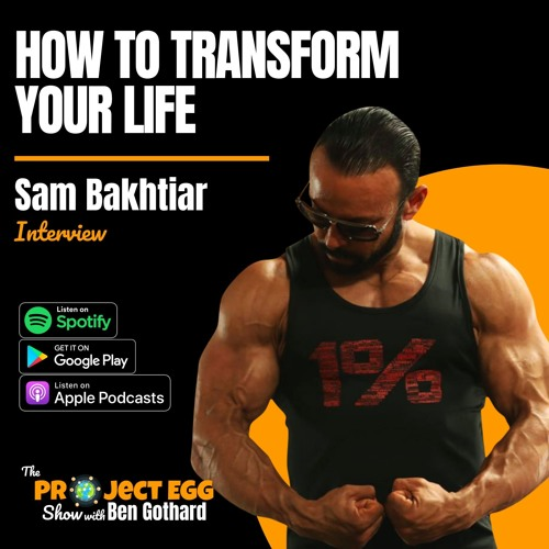 How to Transform Your Life: Sam Bakhtiar