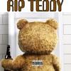 """""""RIP TEDDY"""""""
