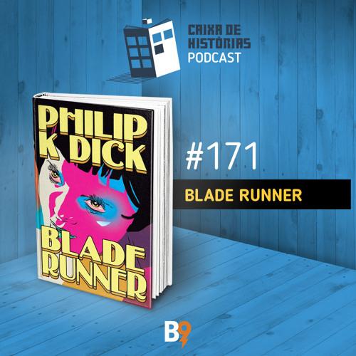 Caixa de Histórias 171 – Blade Runner