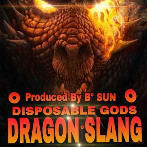 Dragon Slang By Disposable Gods  Produced by B-Sun