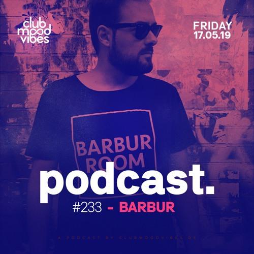 Club Mood Vibes Podcast #233: Barbur