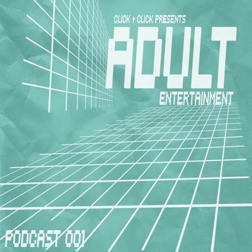 Click † Click - Adult Entertainment PODCAST 001
