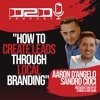 How To Create Leads Through Local Branding - Aaron D'Angelo and Sandro Cioci