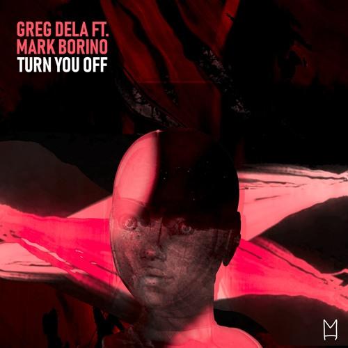 Greg Dela Ft. Mark Borino - Turn You Off