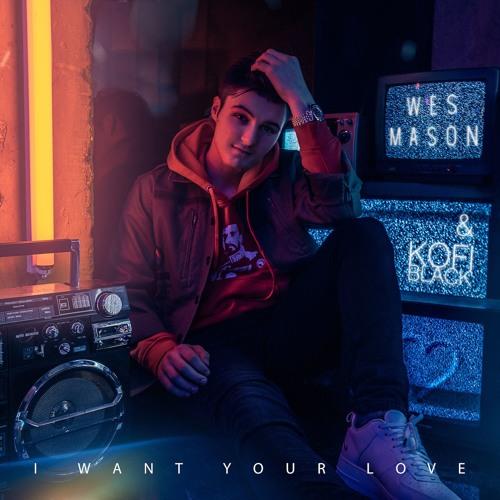 Wes Mason - I Want Your Love (feat. Kofi Black)