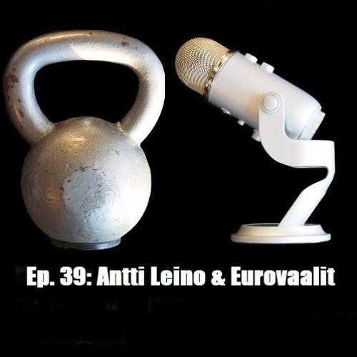 Ep. 39: Antti Leino & Eurovaalit