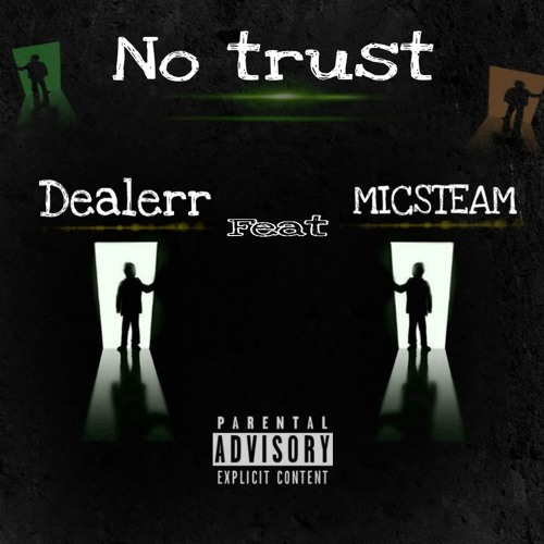 *New Track-No Trust- Dealerr Feat-MICSTEAM