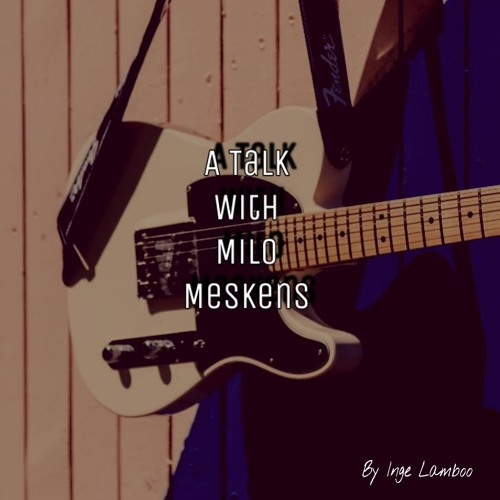 A Talk With Milo Meskens (Podcast by Inge Lamboo)