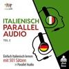 Italienisch Parallel Audio - Einfach Italienisch Lernen mit 501 Sätzen in Parallel Audio - Teil 2 (G