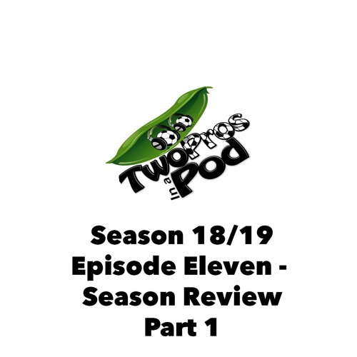 2018/19 Episode 11 - Season Review Part 1