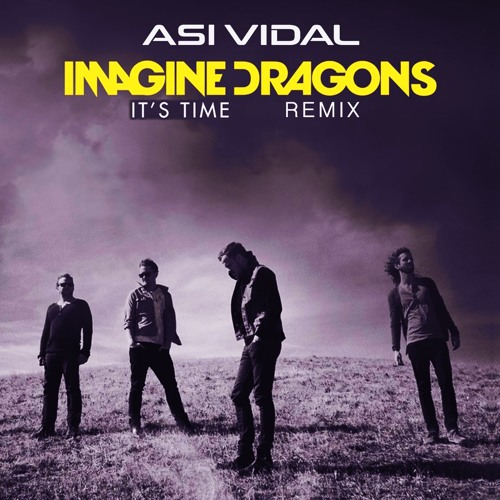 Imagine Dragons - Its Time (Asi Vidal Remix)