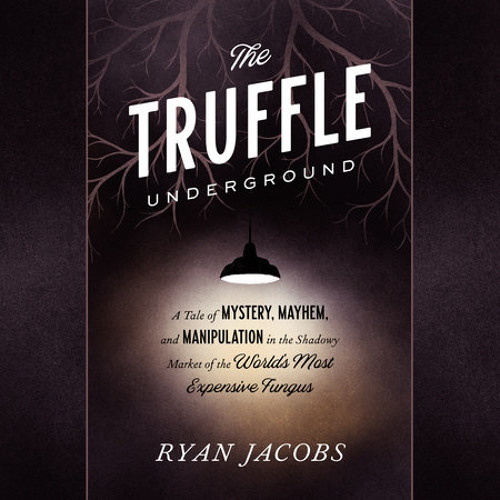 The Truffle Underground by Ryan Jacobs, read by Ari Fliakos