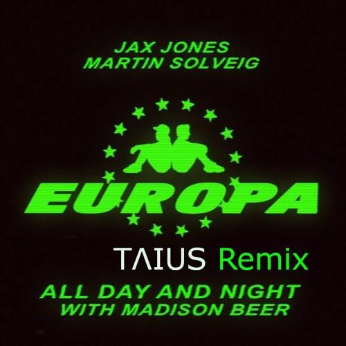 Europa(Jax Jones&Martin Solveig),Madison Beer - All Day & Night (Taius Festival Remix)