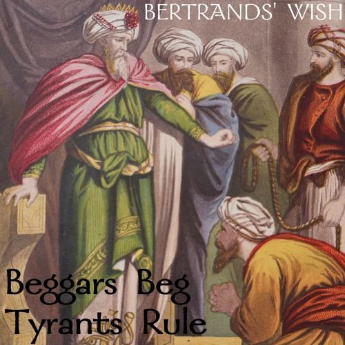 Beggars Beg, Tyrants Rule