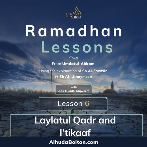 Ramadhan Lesson 6: Laylatul - Qadr And Itikaaf